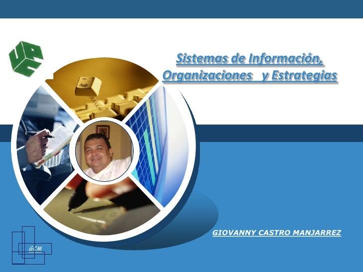 GCM<br />Sistemas de Información, Organizaciones y Estrategias<br />GIOVANNY CASTRO MANJARREZ<br />