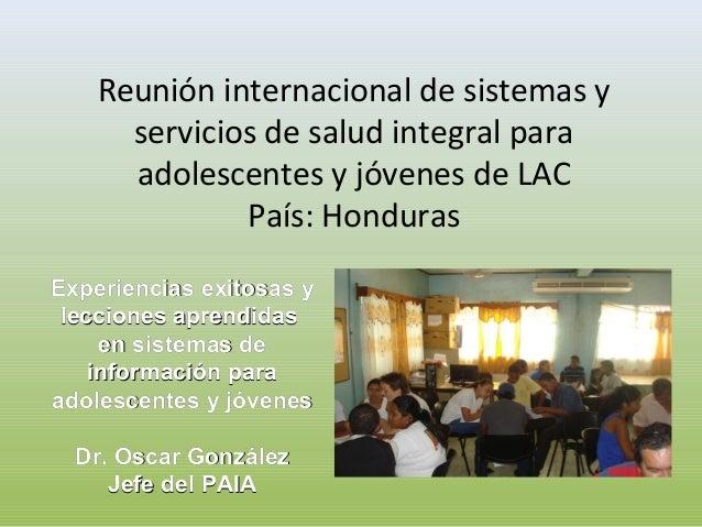 Reunión internacional de sistemas y servicios de salud integral para adolescentes y jóvenes de LAC País: Honduras Experien...