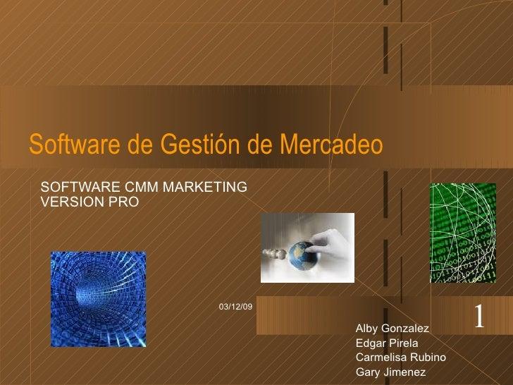 Software de Gestión de Mercadeo SOFTWARE CMM MARKETING VERSION PRO 07/06/09 1 Alby Gonzalez Edgar Pirela Carmelisa Rubino ...