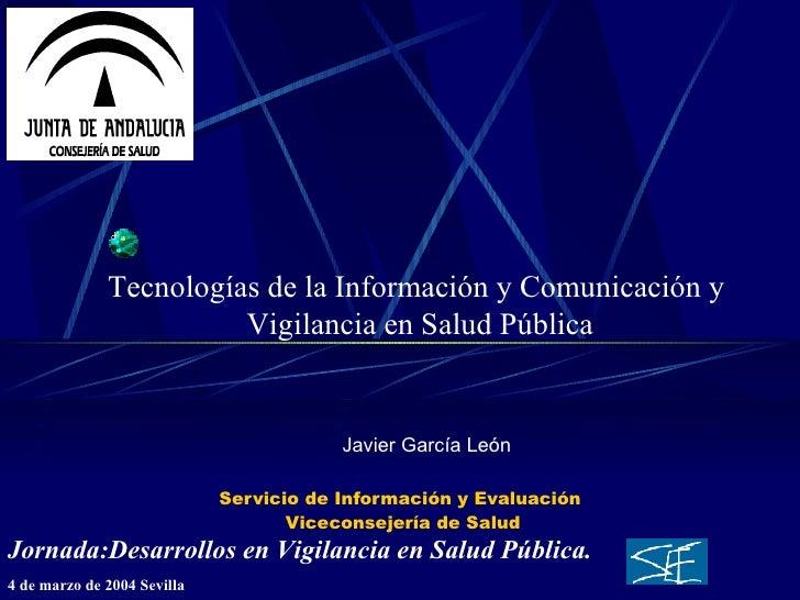 Servicio de Información y Evaluación  Viceconsejería de Salud Javier García León Tecnologías de la Información y Comunicac...