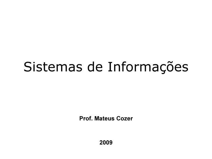 Sistemas de Informações Prof. Mateus Cozer 2009