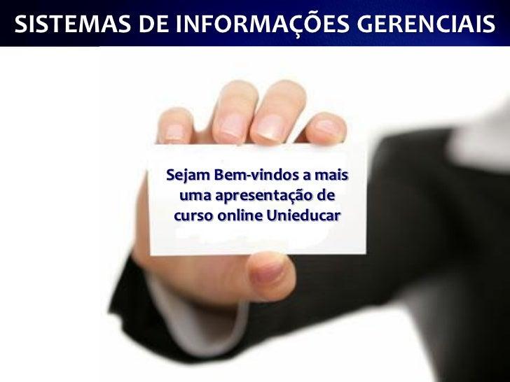 SISTEMAS DE INFORMAÇÕES GERENCIAIS          Sejam Bem-vindos a mais            uma apresentação de           curso online ...