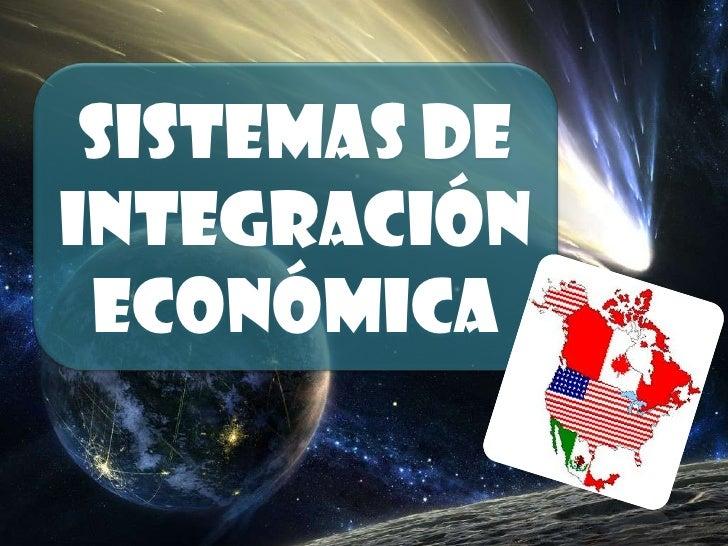 Sistemas de integración económica<br />