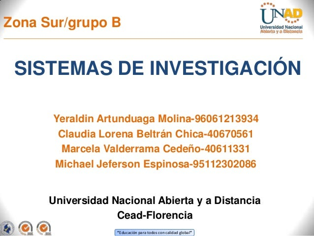Zona Sur/grupo B  SISTEMAS DE INVESTIGACIÓN Yeraldin Artunduaga Molina-96061213934 Claudia Lorena Beltrán Chica-40670561 M...