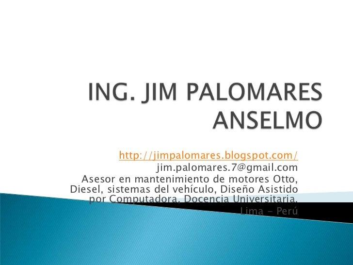 http://jimpalomares.blogspot.com/                    jim.palomares.7@gmail.com   Asesor en mantenimiento de motores Otto, ...