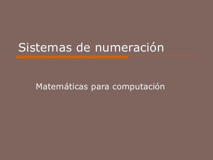 Sistemas de numeración Matemáticas para computación