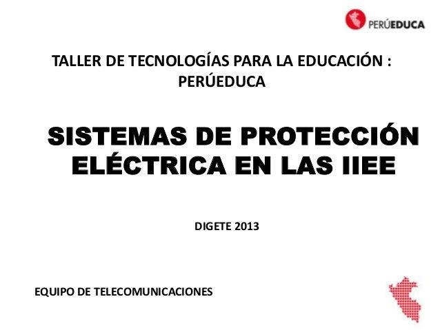 SISTEMAS DE PROTECCIÓNELÉCTRICA EN LAS IIEEEQUIPO DE TELECOMUNICACIONESTALLER DE TECNOLOGÍAS PARA LA EDUCACIÓN :PERÚEDUCAD...