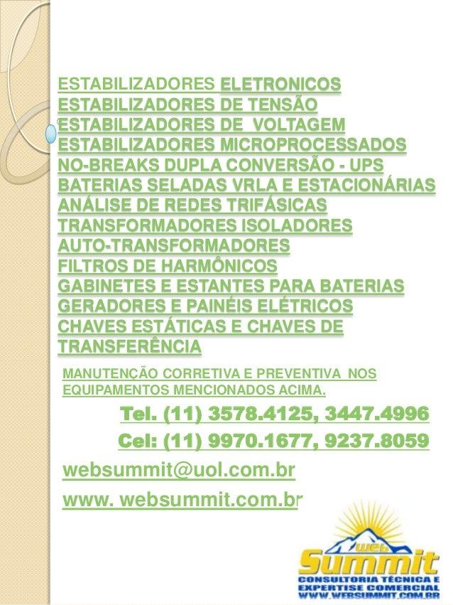 <ul><li>Sistemas de  Proteção de Energia </li></ul><ul><li>Sistemas No-Breaks </li></ul><ul><li>Estabilizadores Eletrônico...