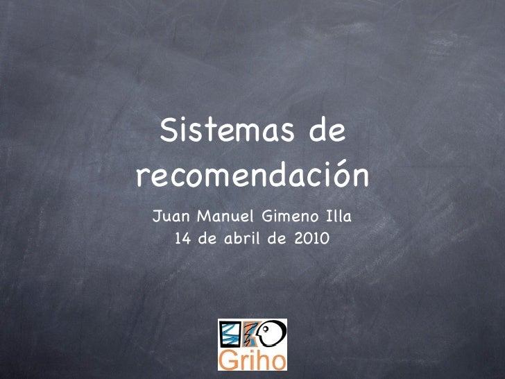 Sistemas de recomendación Juan Manuel Gimeno Illa   14 de abril de 2010
