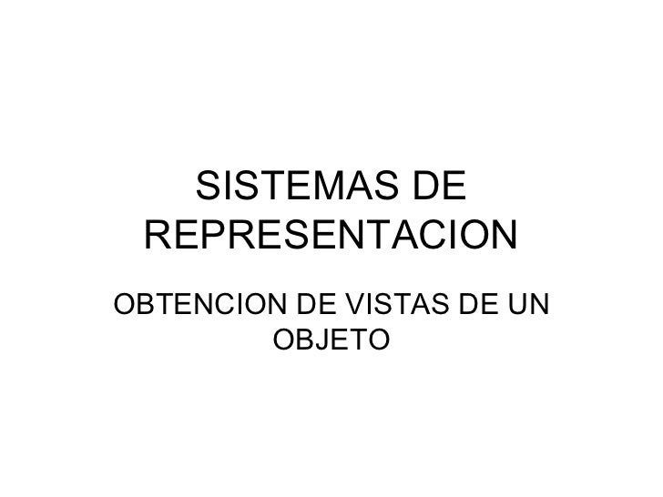 SISTEMAS DE REPRESENTACION OBTENCION DE VISTAS DE UN OBJETO