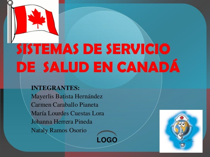SISTEMAS DE SERVICIO DE  SALUD EN CANADÁ <br />INTEGRANTES: <br />Mayerlis Batista Hernández<br />Carmen CaraballoPianeta<...