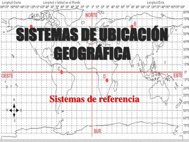 SISTEMAS DE UBICACIÓN GEOGRÁFICA Sistemas de referencia