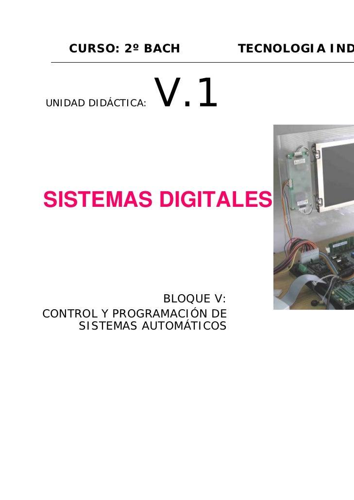 CURSO: 2º BACH            TECNOLOGIA INDUSTRIALUNIDAD DIDÁCTICA:   V.1SISTEMAS DIGITALES                 BLOQUE V:CONTROL ...