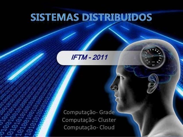 IFTM - 2011Computação- GradeComputação- ClusterComputação- Cloud