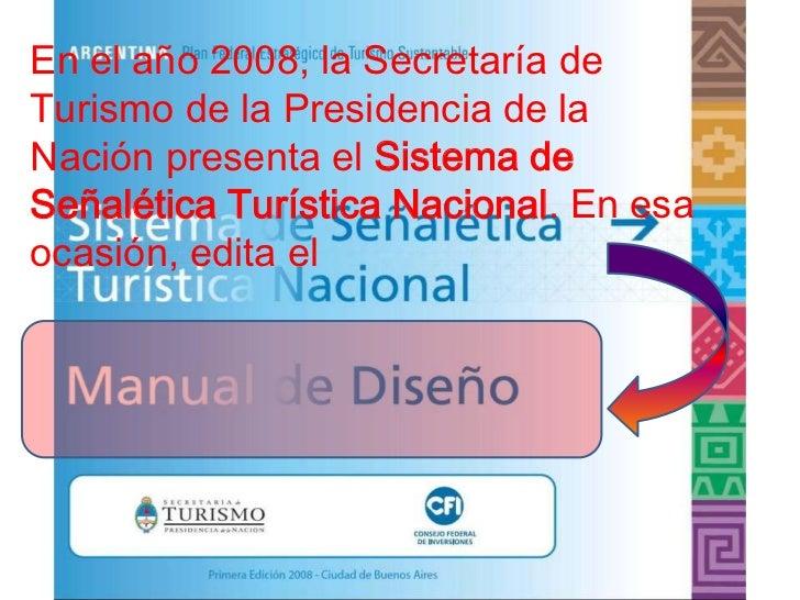 En el año 2008, la Secretaría deTurismo de la Presidencia de laNación presenta el Sistema deSeñalética Turística Nacional....