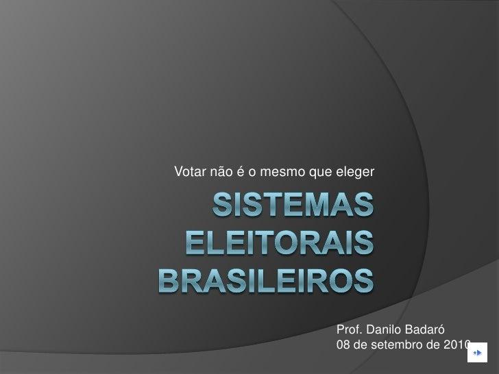 Votar não é o mesmo que eleger                             Prof. Danilo Badaró                         08 de setembro de 2...