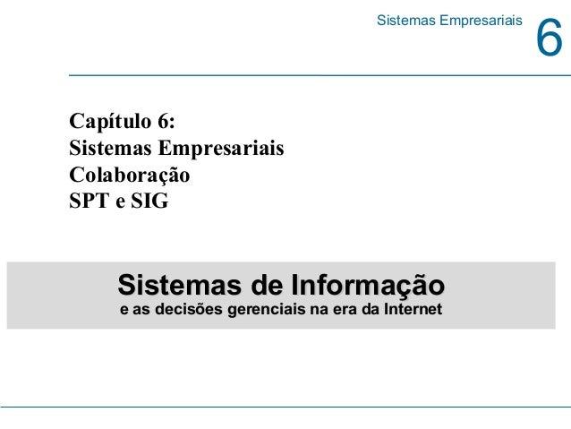 6 Sistemas Empresariais Capítulo 6: Sistemas Empresariais Colaboração SPT e SIG Sistemas de InformaçãoSistemas de Informaç...