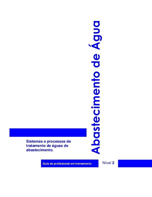 Sistemas e processos de tratamento de águas de abastecimento. Guia do profissional em treinamento Nível 2 AbastecimentodeÁ...
