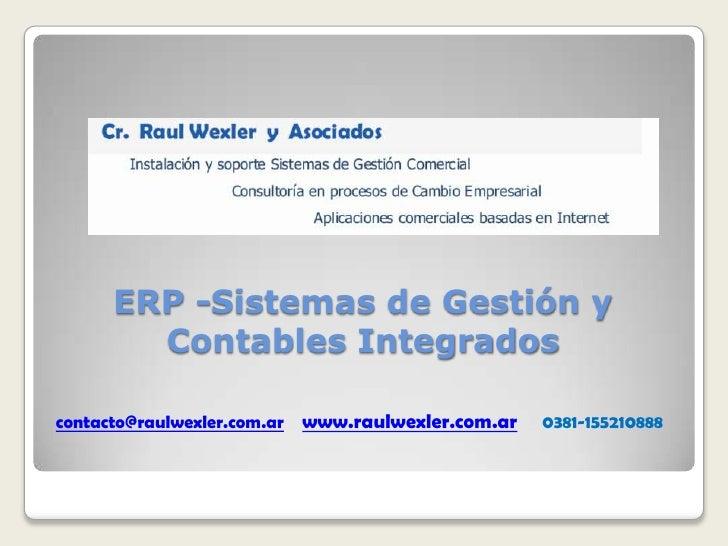 ERP -Sistemas de Gestión y        Contables Integradoscontacto@raulwexler.com.ar   www.raulwexler.com.ar   0381-155210888