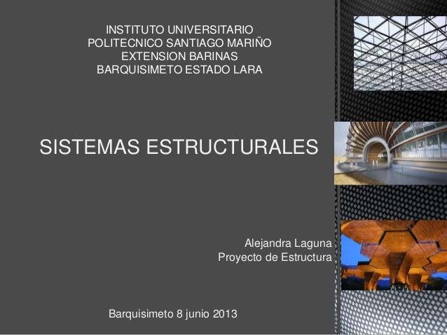 SISTEMAS ESTRUCTURALES INSTITUTO UNIVERSITARIO POLITECNICO SANTIAGO MARIÑO EXTENSION BARINAS BARQUISIMETO ESTADO LARA Alej...