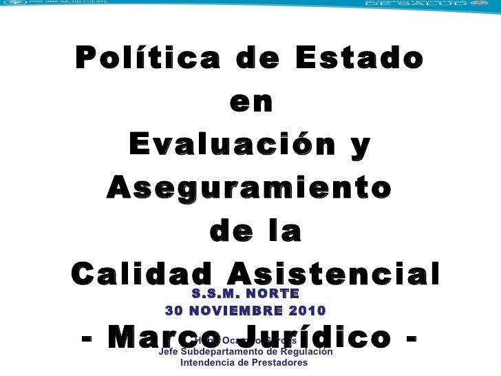S.S.M. NORTE 30 NOVIEMBRE 2010 Hugo Ocampo Garcés Jefe Subdepartamento de Regulación Intendencia de Prestadores  Política ...