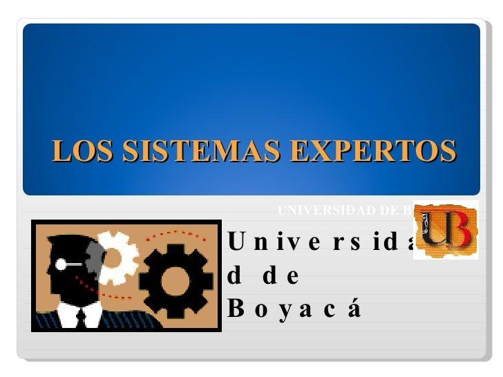 LOS SISTEMAS EXPERTOS  UNIVERSIDAD DE BOYACÁ Universidad de Boyacá Diseño: Leonardo Bernal Zamora