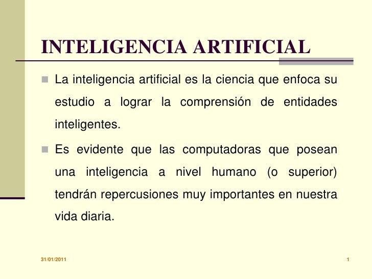 30/01/2011<br />1<br />INTELIGENCIA ARTIFICIAL<br />La inteligencia artificial es la ciencia que enfoca su estudio a logra...