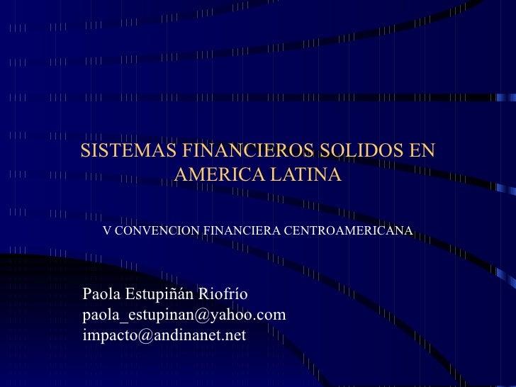 SISTEMAS FINANCIEROS SOLIDOS EN AMERICA LATINA V CONVENCION FINANCIERA CENTROAMERICANA Paola Estupiñán Riofrío [email_addr...