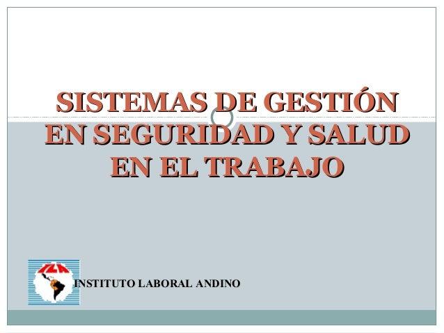 SISTEMAS DE GESTIÓNEN SEGURIDAD Y SALUD    EN EL TRABAJO INSTITUTO LABORAL ANDINO