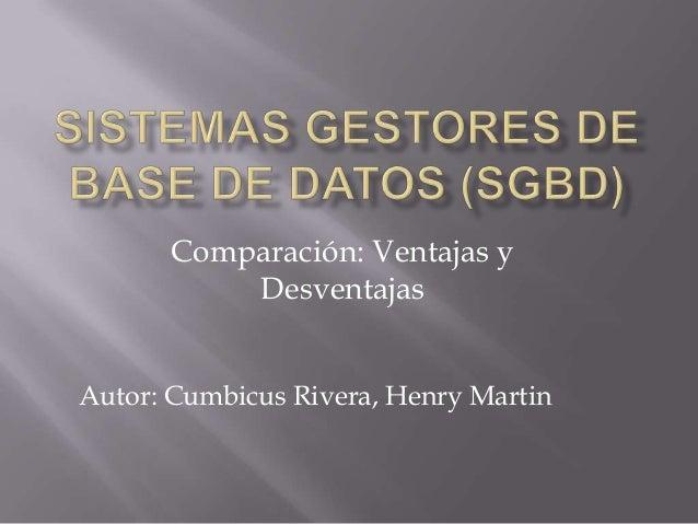 Comparación: Ventajas yDesventajasAutor: Cumbicus Rivera, Henry Martin