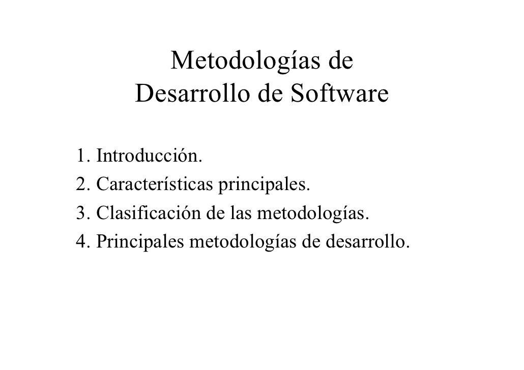 Metodologías de       Desarrollo de Software1. Introducción.2. Características principales.3. Clasificación de las metodol...
