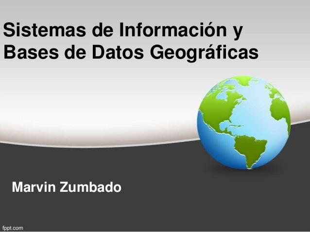 Sistemas de Información yBases de Datos GeográficasMarvin Zumbado