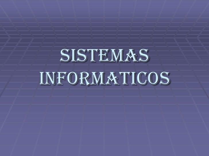SISTEMAS INFORMATICOS<br />