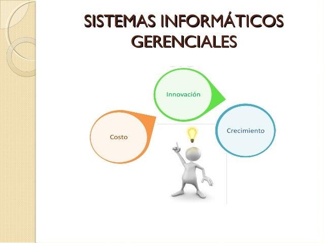 SISTEMAS INFORMÁTICOSSISTEMAS INFORMÁTICOS GERENCIALESGERENCIALES