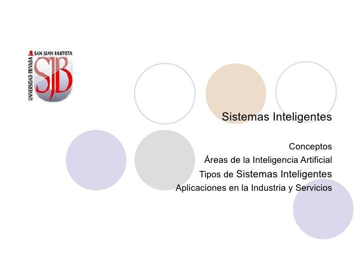 Sistemas Inteligentes Conceptos Áreas de la Inteligencia Artificial Tipos de  Sistemas Inteligentes Aplicaciones en la Ind...