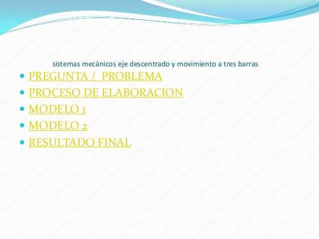 sistemas mecánicos eje descentrado y movimiento a tres barras  PREGUNTA / PROBLEMA  PROCESO DE ELABORACION  MODELO 1  ...