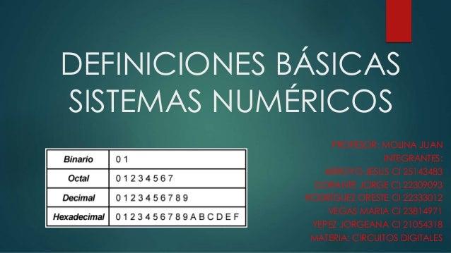 DEFINICIONES BÁSICAS SISTEMAS NUMÉRICOS PROFESOR: MOLINA JUAN INTEGRANTES: ARROYO JESUS CI 25143483 DORANTE JORGE CI 22309...