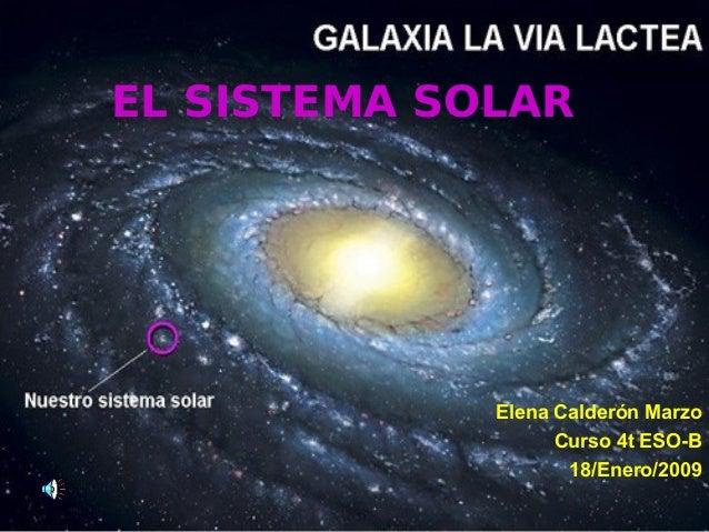 EL SISTEMA SOLAR Elena Calderón Marzo Curso 4t ESO-B 18/Enero/2009