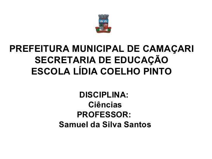 PREFEITURA MUNICIPAL DE CAMAÇARI    SECRETARIA DE EDUCAÇÃO   ESCOLA LÍDIA COELHO PINTO            DISCIPLINA:             ...