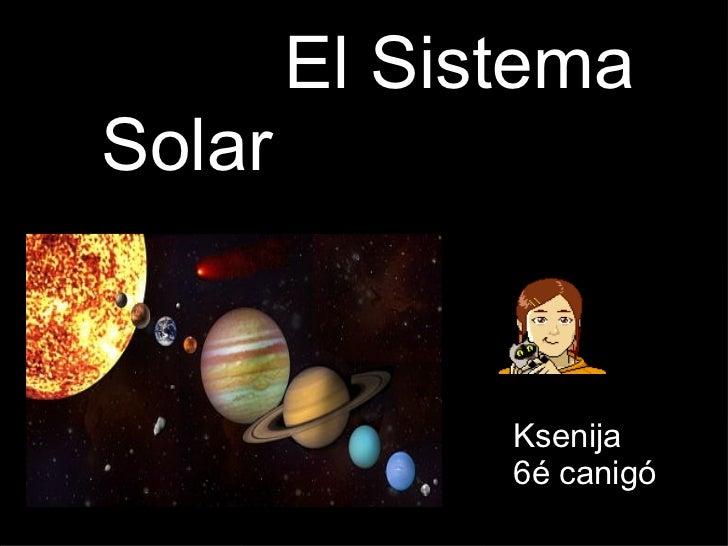 El Sistema Solar Ksenija  6é canigó