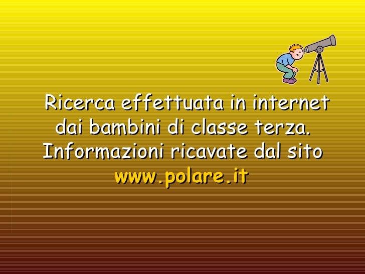 Il sistema solare   Ricerca effettuata in internet dai bambini di classe terza. Informazioni ricavate dal sito   www.polar...