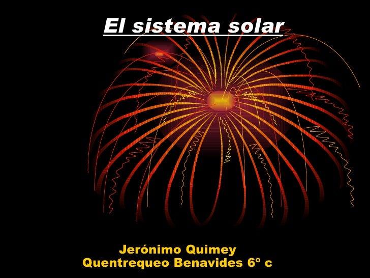 El sistema solar   Jerónimo Quimey Quentrequeo Benavides 6º c