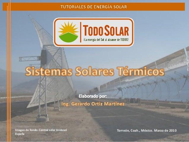 http://www.todo-solar.com.mxTutorial de Sistemas Solares Térmicos Marzo de 2010 Torreón, Coah., México. Marzo de 2010Image...