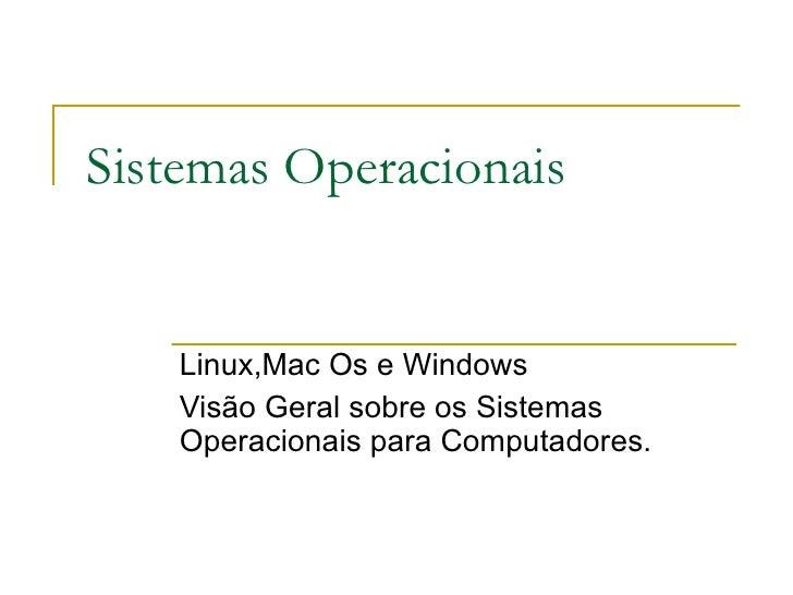 Sistemas Operacionais Linux,Mac Os e Windows Visão Geral sobre os Sistemas Operacionais para Computadores.