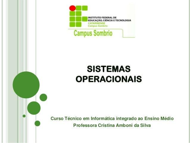 SISTEMASOPERACIONAISCurso Técnico em Informática integrado ao Ensino MédioProfessora Cristina Amboni da Silva