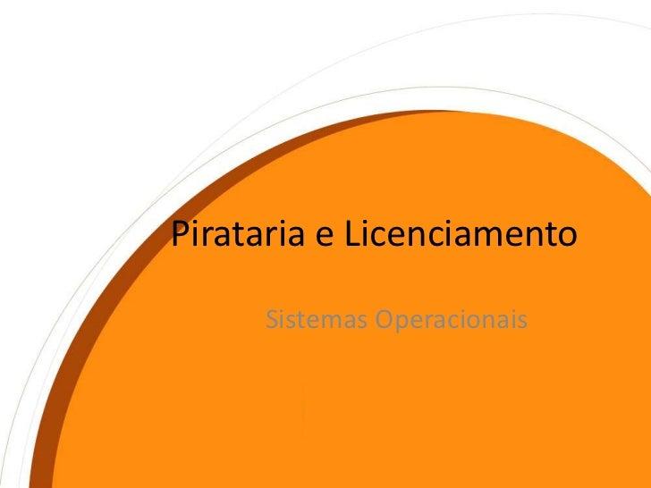 Pirataria e Licenciamento<br />Sistemas Operacionais<br />