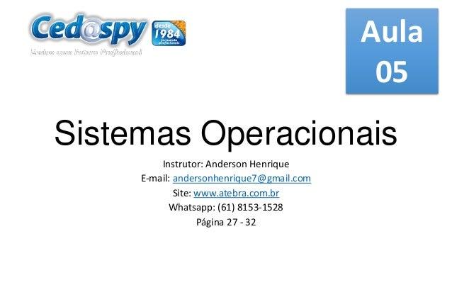 Aula 05  Sistemas Operacionais Instrutor: Anderson Henrique E-mail: andersonhenrique7@gmail.com Site: www.atebra.com.br Wh...
