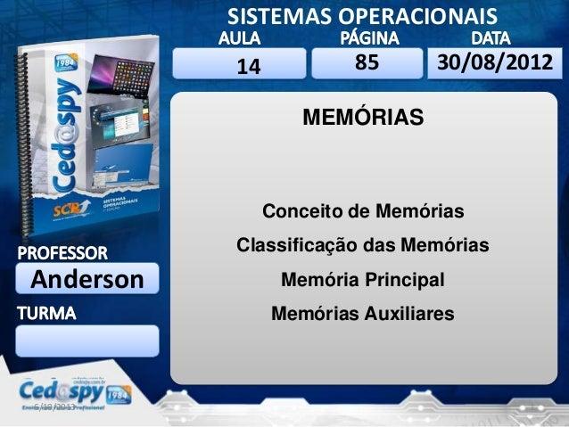 6/10/2013 1 SISTEMAS OPERACIONAIS Anderson 6/10/201330/08/2012 MEMÓRIAS Conceito de Memórias Classificação das Memórias Me...