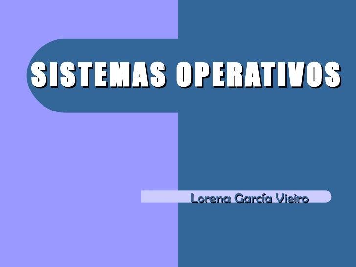 SISTEMAS OPERATIVOS Lorena García Vieiro