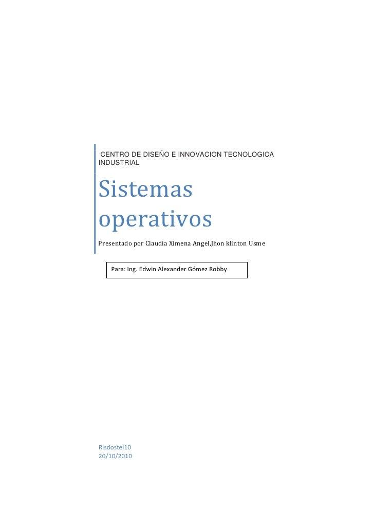 CENTRO DE DISEÑO E INNOVACION TECNOLOGICA INDUSTRIALSistemas operativosPresentado por Claudia Ximena Angel,Jhon klinton U...